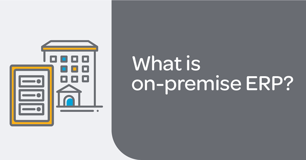 What is On-premise ERP? Does it Make Sense for SMEs?